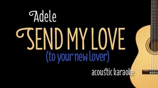 Adele - Send My Love (to your new lover) acoustic guitar karaoke Version