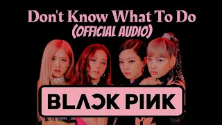 [Download Audio] BLACKPINK - Don't Know What To Do