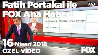Akşener: GS 2 - Recep Tayyip Erdoğan 0...  16 Nisan 2018 Fatih Portakal ile FOX Ana Haber