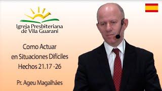 Como Actuar en Situaciones Difíciles - Hechos 21.17 -26   Pr. Ageu Magalhães - Español