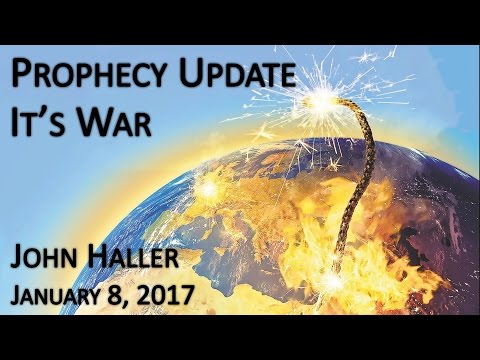 "2017 01 08 John Haller's Prophecy Update: ""It's War"""