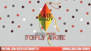 Kate Brady - To Fly A Kite [Shinfo Remix]