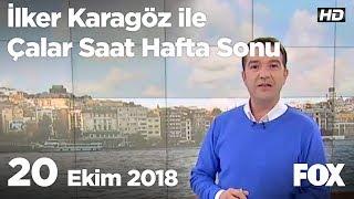 20 Ekim 2018 İlker Karagöz ile Çalar Saat Hafta Sonu