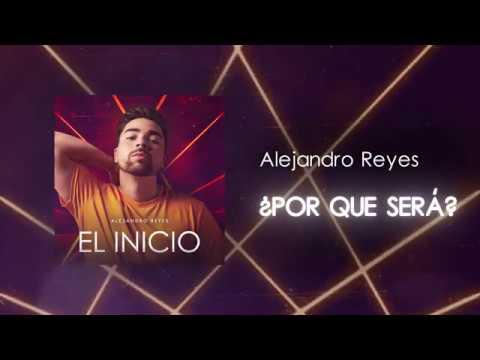 Alejandro Reyes — ¿Por Que Será?