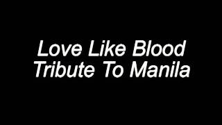 Watch Love Like Blood The Tribute To Manila video