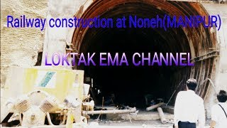 Railway construction at Noneh(MANIPUR)