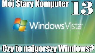 Mój Stary Komputer #13 - Windows Vista - czy to najgorszy Windows?