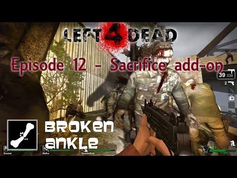Broken Ankle Plays Left 4 Dead | Episode 12 | Sacrifice Addon