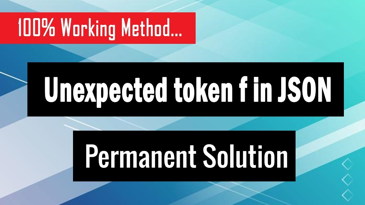 (Solved) How to Fix Unexpected token f in JSON at position 192 on Chrome -  Permanent Solution