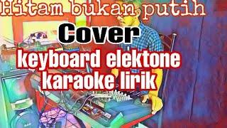 Hitam bukan putih-Mirnawati(cover)karaoke lirik versi keyboard elektone