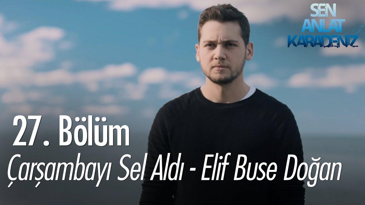 Çarşambayı Sel Aldı - Elif Buse Doğan - Sen Anlat Karadeniz 27. Bölüm