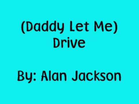 Alan Jackson-(Daddy Let Me) Drive-Lyrics!