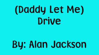 Alan Jackson- Drive (For Daddy Gene) Lyrics!