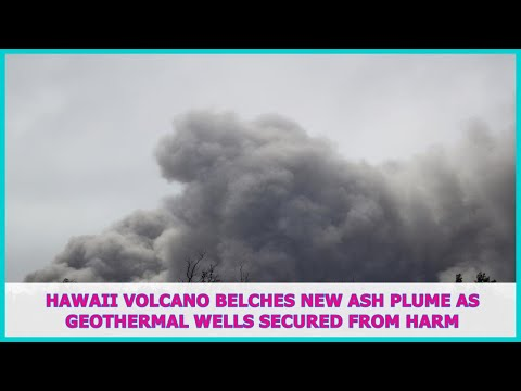 US BREAKING NEWS | Hawaii volcano belches new ash plume as geothermal wells secured from harm