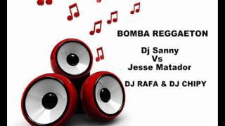 BOMBA REGGAETON- Dj Rafa y Dj Chipy- Dj Sanny Vs Jesse Matador