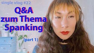 Ich beantworte eure Fragen rund ums Versohlen. Dating Single Vlog 22