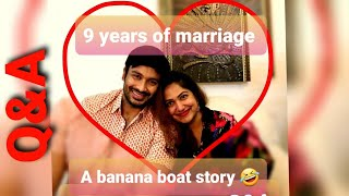 A banana boat story | 9 years of marriage |  Q&A special