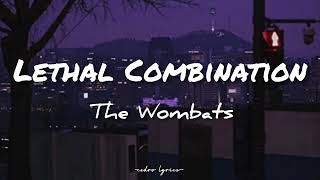 Lethal Combination // The Wombats ; (Lyrics) 🎵