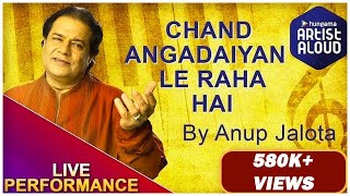Chand Angadaiyan Le Raha Hai | Ghazal | Full Video | Live Peformance By Anup Jalota