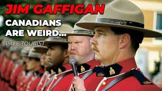 """""""Canadians are Weird..."""" - Jim Gaffigan Stand up (Pale Tourist)"""