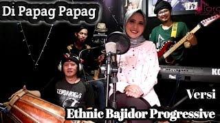 Download DI PAPAG PAPAG  Versi Diora Ethnic Bajidor Progressive(cover)