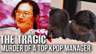 The Tragic Murder Of A Famous KPOP Manager | Abuse of Power in the Industry?