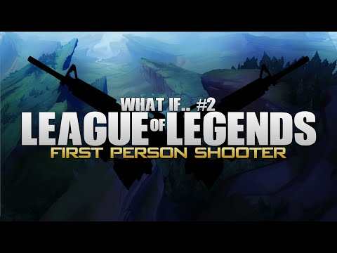 What if League of Legends was a First Person Shooter?