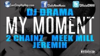 DJ Drama - My Moment (Ft. 2 Chainz, Meek Mill & Jeremih)