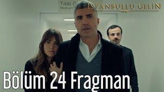 İstanbullu Gelin 24. Bölüm Fragman
