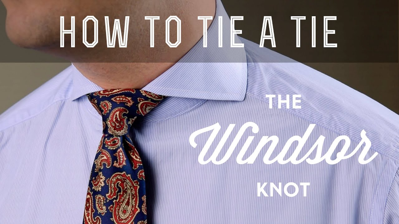 How To Tie A Windsor Knot, Full Windsor, Or Double Windsor & What To Avoid   Youtube