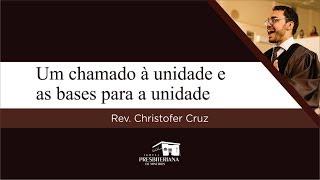 Um chamado à unidade e as bases para a unidade | Rev. Christofer Cruz (Efésios 4.1-6)