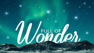 Full of Wonder-GREATER  Hebrews 1:4-6;Luke 2:8-14