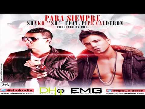 Shako 'SH' Feat. Pipe Calderon - Para Siempre (Prod. By DHR)