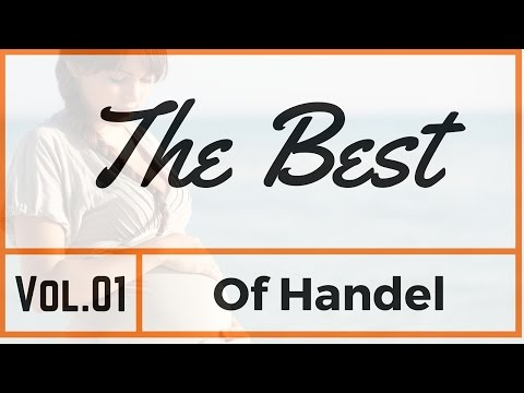The Best Of Handel Vol. 01 - Classical Music For Pregnant Women