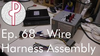 PTS Ep. 68 - Assembling a Wire Harness for a Head Unit
