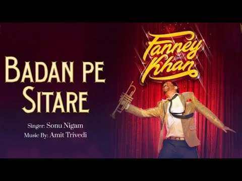 Badan Pe Sitare | Fanney Khan | Anil Kapoor | Sonu Nigam | Aishwarya Rai | Amit Trivedi | Rajkumar