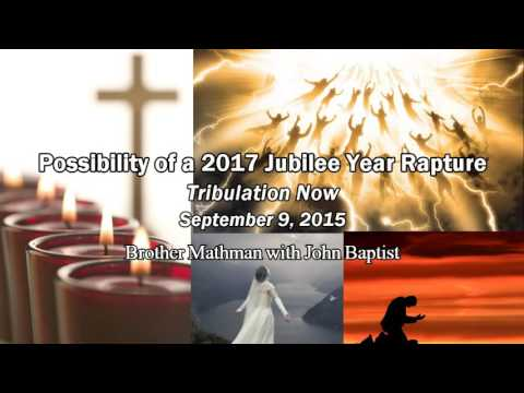 Possibility of a 2017 Jubilee Year Rapture - Brother Mathman of Five Doves (Tribulation Now)