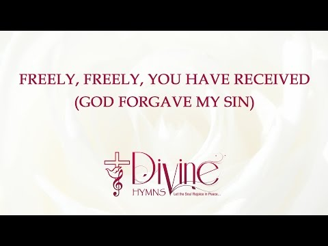 Freely, Freely, You Have Received ( God Forgave My Sin )