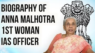 Biography of Anna Malhotra, First Woman IAS officer of India post Independence