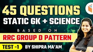 8:30 AM - RRC Group D Exam | Static GK + Science Top 45 Questions by Shipra Ma'am | Test - 1