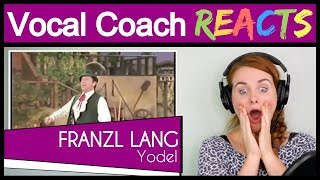 Vocal Coach reacts to Franzl Lang (Yodeling / The Yodel King)