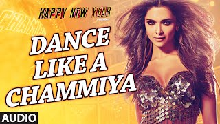 "Exclusive:""Dance Like a Chammiya"" Full AUDIO Song 