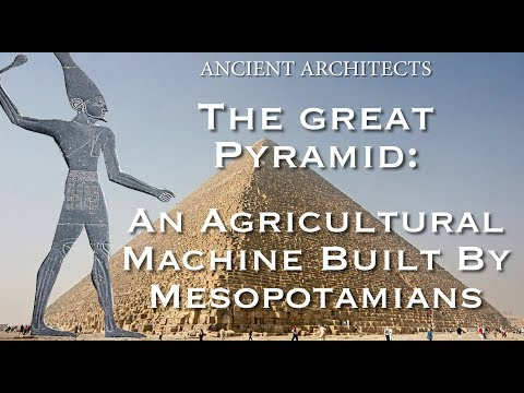 The Great Pyramid of Egypt - A Mesopotamian Agricultural Mac