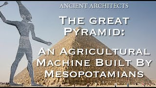 The Great Pyramid of Egypt: A Mesopotamian Agricultural Machine | Ancient Architects