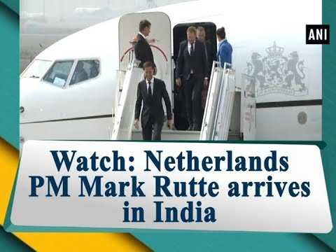 Watch: Netherlands PM Mark Rutte arrives in India - ANI News