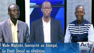 Actu en 7  - Wade-Madické, Insécurité au Sénégal,  Le Front Social en ébullition