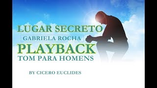 LUGAR SECRETO | GABRIELA ROCHA | PLAYBACK TOM PARA HOMENS |  by Cicero Euclides