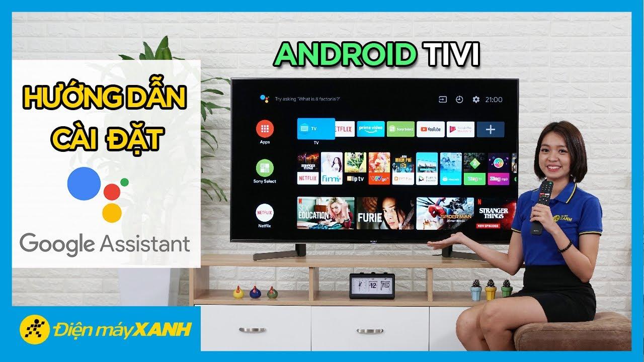 Hướng dẫn sử dụng Google Assistant trên Android tivi • Điện máy XANH