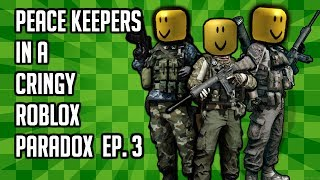 Peace Keepers in a Cringy Roblox Paradox Ep.3
