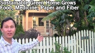 Sustainable Green Home Grows Food, Medicine and Fiber